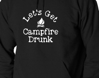 Lets Get Campfire Drunk White Logo Hoodie Funny  Outdoors Camping Drinking Long Sleeve Sweatshirt NEW