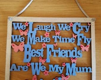 Mum plaque decorated. Laugh cry best friends