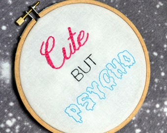 Cute But Psycho hand embroidery hoop art. 5 inch hoop.