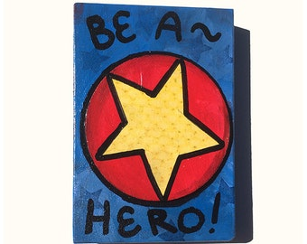 Be A Hero - Superhero Art for Boys or Girls Bedroom - Super Hero Quote, Affirmation, Yellow Star, Blue, Red, Small Art by Claudine Intner