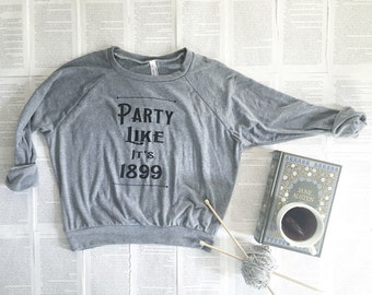 SALE - last ones - Party Like its 1899 - Medium - women's slouchy sweatshirt
