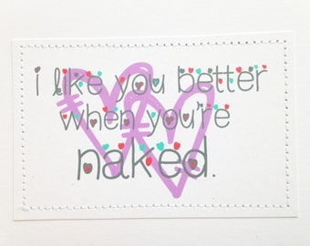 Kinky love card. I like you better when you're naked.