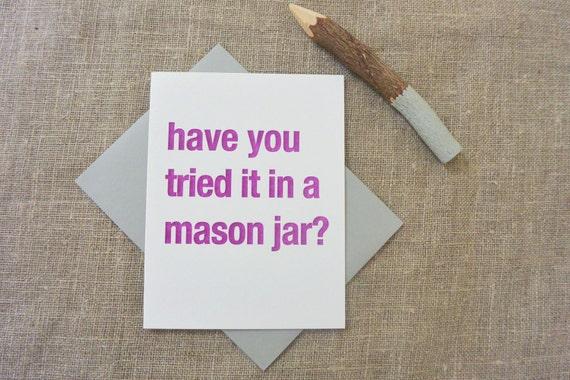Letterpress Greeting Card - Funny Greeting Card - Tried It Card - Have You Tried It in a Mason Jar? - TRI-032