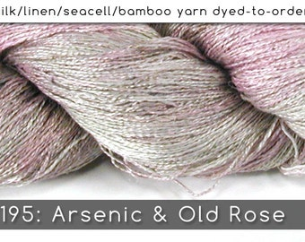 DtO 195: Arsenic & Old Rose on Silk/Linen/Seacell/Bamboo Yarn Custom Dyed-to-Order