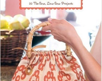 Simply Sublime Bags: 30 No-Sew, Low-Sew Projects Book