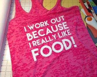 I work out because I really like food!