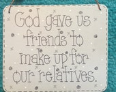 God gave us friends to make up for our relatives - 6x5 sign by gotmojo?