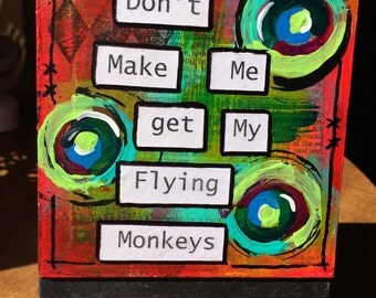 Don't Make Me Get My Flying Monkeys - Funny Quote Painting