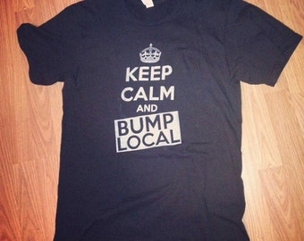 Keep Calm BUMP LOCAL tee or sweatshirt