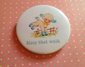 Vintage mash-up pin badge - Sissy That Walk