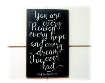 You are every reason every hope and every dream I have ever had The Notebook quote wood sign