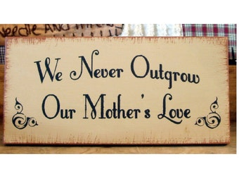 We never outgrow our Mother's love primitive wood sign