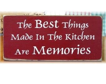 The best things made in the kitchen are memories primitive wood sign