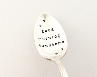 good morning handsome -Stamped vintage silver plate spoon. Personalised custom mens gift, love themed valentine flatware. Quirky Breakfast.