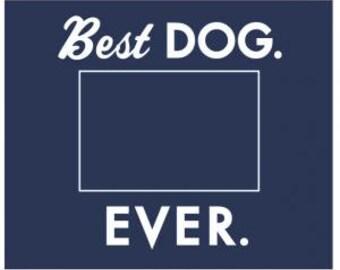 Best Dog. Ever. 4 x 6 Photo Frame