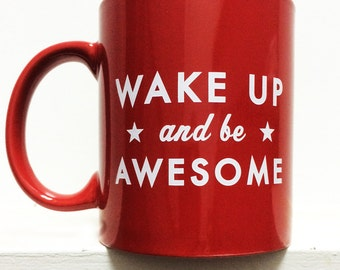 Wake up and be Awesome- Coffee Mug- RED