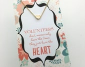 Parent volunteer gifts,  Tiny Gold or Silver Heart Necklace, Volunteer thank you carded  with message as shown in photo.