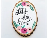 Let's Stay Home - Small Wood Slice