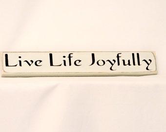 Live Life Joyfully - Primitive Country Shelf Sitter, Painted Wood Sign, Inspirational sign, housewarming gift, room decor, joyful sign