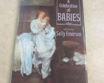 A Celebration of Babies edited by Sally Emerson, Hardback with Dust Jacket, Copyright 1986