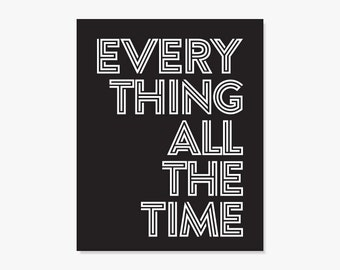 Quote Poster Typographic Print - Everything All The Time - Black & White Office Decor - Motivation Quotation Artwork Gift for Him Grad Gift