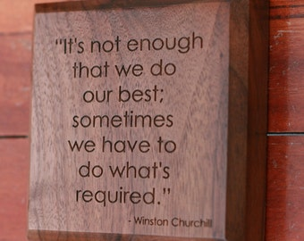 Winston Churchill Quote on Doing What's Required Engraved in Wood
