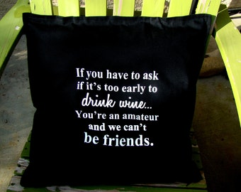 Wine friend Pillow ready to ship - If you have to ask if it's too early to drink wine - Black or Red pillow choice - decorative wine pillow