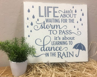 Life Isn't About Waiting For the Storm to Pass it's about Learning to Dance in the Rain, gifts under 25, wooden sign, Inspirational gift