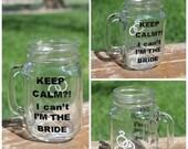 4thofJulySale Custom Order 2 Personalized Keep Calm I Can't I'm The Bride Mason Jar with Handle Glass Custom Color Wedding Gift