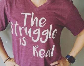 The Struggle is Real Tri Blend tee
