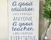 A Good Education Can Change Anyone, A Good Teacher Can Change Everything -Teacher Sign, Teacher Appreciation -Pick Your Own Colors