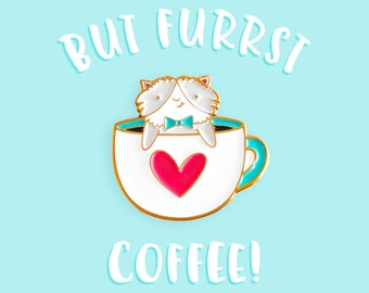 But Furrst Coffee ~ Purrfect Pin