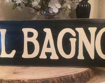 IL BAGNO Bathroom Restroom Home Restaurant Decor in Italian Italy Sign Plaque Hand Painted Wooden You Pick From 10+ Custom Colors