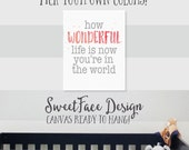 CANVAS  sign How Wonderful Life Is Now You're In The World print. Modern nursery decor for baby boys or girls! Watercolor wall art