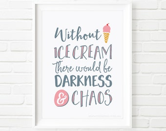 Without Ice cream there would be darkness and chaos print, kids prints, children's print, nursery decor, kids decor, kids printable