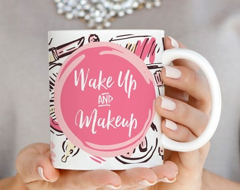 Wake Up and Makeup Mug, Makeup Lover Mug, Pink Coffee Mug, Makeup Lover Gift, Best Friend Mug, Girly Mug, Gift for Girl, Gift for Her, Q0015