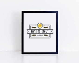 Time to Stout Drinking Humorous Funny Art Print 8x10, 11x14 Wall Decor, Home Decor