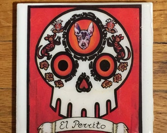 El Perrito (The Little Dog) Ceramic Tile Coaster -  Loteria and Day of the Dead skull Dia de los Muertos calavera designs