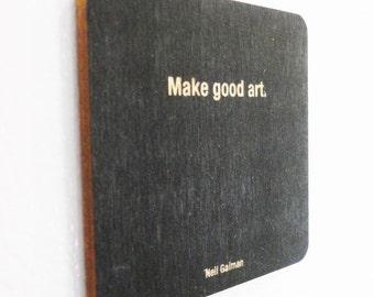 Make good art. ~ Neil Gaiman, Inspirational Quote Magnet