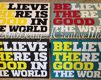 Believe There is Good In The World BE THE GOOD Wood Sign Handmade