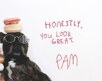 HONESTLY, you look great. Tapestry Pam Poster