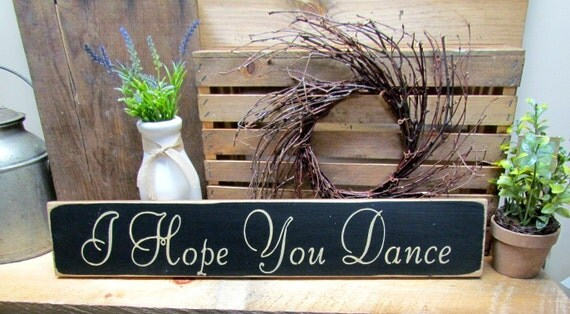 Wooden Inspirational Sign, I hope you Dance, Primitive wood sign, Rustic decor, Dancing theme, Wood Sign Sayings, For The Dancer