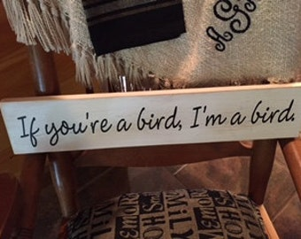 If You're A Bird, I'm A Bird Wooden Stenciled Sign