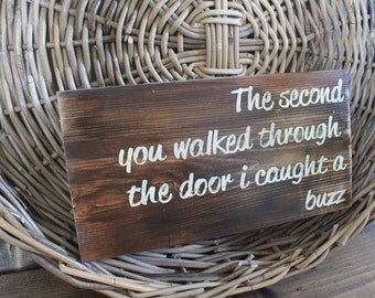 The second you walked through the door I caught a buzz rustic wood wall decor sign
