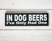 In Dog Beers I've Only Had One - Distressed Wood Sign, Home Decor, Wall Art, Typography, Man Cave, Bar Sign, Painted Wood Sign, Beer Sign