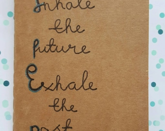 Notebook/ Inhale the future Exhale the past /Journal / Gift / Travel Notebook / yoga notebook