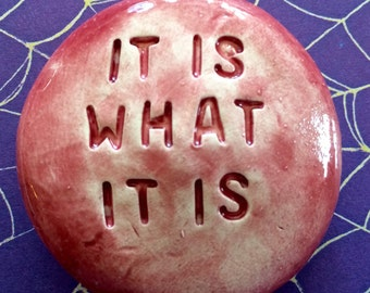 It Is What It Is - Pocket Stone - Ceramic - SIROCCO RED Art Glaze - Inspirational Art Piece by Inner Art Peace