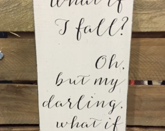 What if i fall oh but my darling what if you fly hand painted wood sign customizable