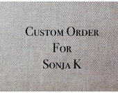 Custom Order gor Sonja K