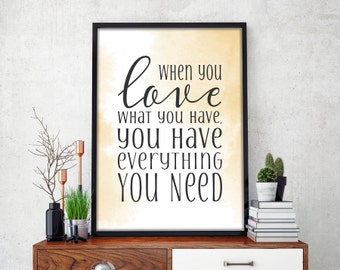 When You Love What You Have, You Have Everything You Need Poster Print Wall Art Decor